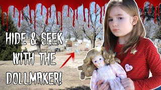 Hide And Seek With The Doll Maker! Come Play With Us!