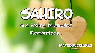 SAHIRO MIX ..Exitos Musicales Románticos...FV PRODUCCIONES HD FILMS.