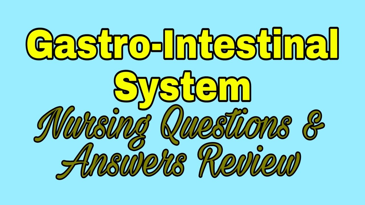 Gastro-Intestinal System | Digestive System Nursing Questions and Answers  Review