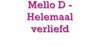 Mello D - Helemaal verliefd.