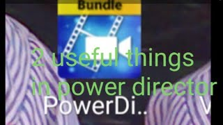 2 useful things in power director