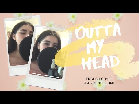 Outta My Head SOMI [Jia ENG Cover]
