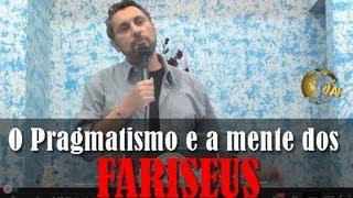 O Pragmatismo e a mente dos Fariseus   Josemar Bessa
