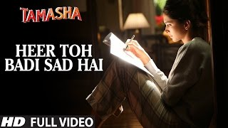 'HEER TOH BADI SAD HAI' full VIDEO song | Tamasha Songs | Ranbir Kapoor, Deepika Padukone | T-Series(Official TAMASHA movie songs 2015 → Presenting Heer Toh Badi Sad Hai full VIDEO Song in the voice of Mika Singh from Hindi movie Tamasha starring ..., 2015-12-08T12:33:10.000Z)