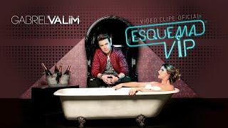 Gabriel Valim - Esquema Vip (Clipe Oficial)