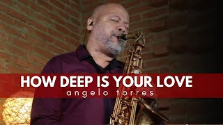 HOW DEEP IS YOUR LOVE (Bee Gees) Sax Angelo Torres - AT Romantic CLASS #26