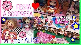 LA FESTA a SORPRESA per ALICE! Storia Lol Surprise + unboxing dolcetti By Lara e Babou