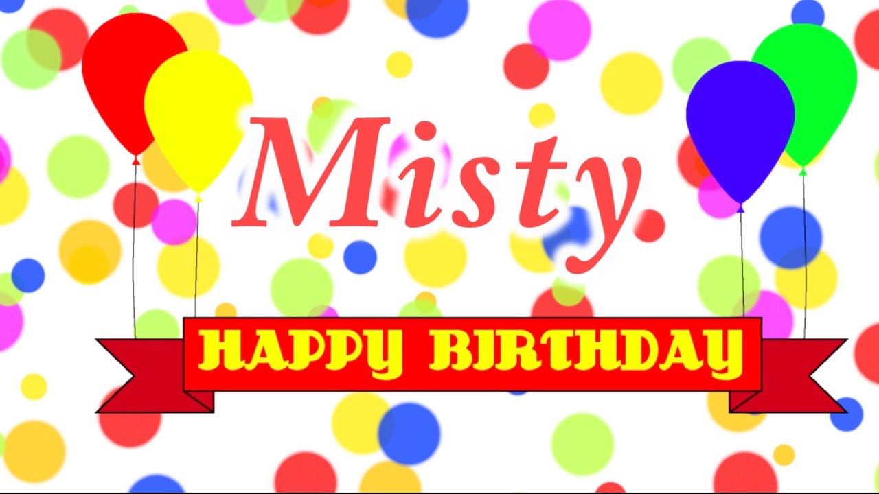 happy birthday misty Happy Birthday Misty Song   YouTube happy birthday misty