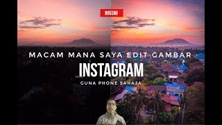 cara saya Edit gambar Instagram, hanya menggunakan Phone sahaja !!!
