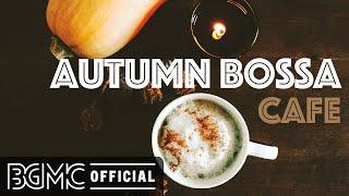 autumn-bossa-cafe-exquisite-mood-smooth-bossa-nova-relax-elegant-jazz-music-for-coffee-break