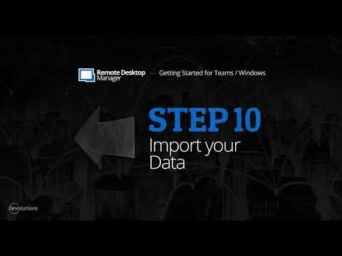 Getting Started for Teams with Remote Desktop Manager - Step 10: Import your Data
