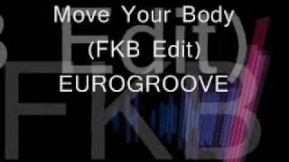 EUROGROOVE - Move Your Body (FKB EDIT)