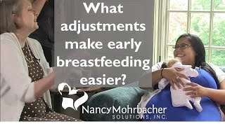 What adjustments make early breastfeeding easier?