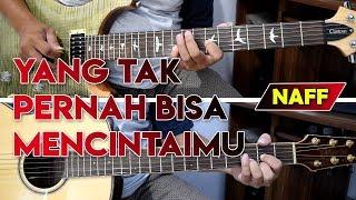 NAFF - YANG TAK PERNAH BISA MENCINTAIMU | FULL Cover Gitar Chord + Melodi | Karaoke Lirik By Sobat P