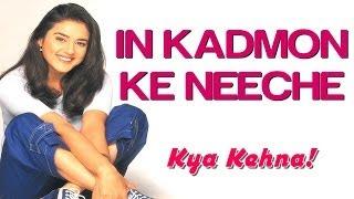 In Kadmon Ke Neeche - Kya Kehna | Preity Zinta & Chandrachur Singh | Alka Yagnik & Kumar Sanu