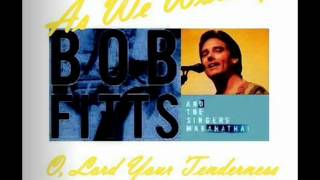 Bob Fitts - As We Worship - Oh, Lord Your Tenderness