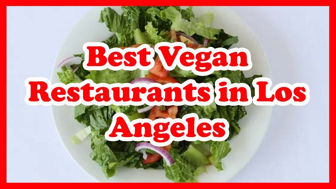 4 Best Vegan Restaurants In Los Angeles Us Love Is Vacation