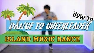 How To Dance To ISLAND MUSIC: OMI'S CHEERLEADER