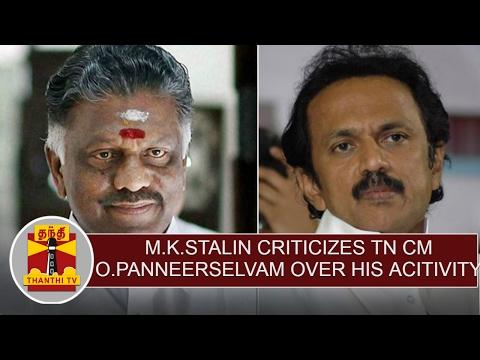 M.K.Stalin criticizes O.Panneerselvam over his activity  Thanthi TV
