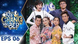 Khi Chàng Vào Bếp Tập 6 - Lâm Khánh Chi Full HD