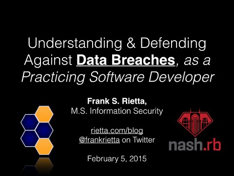 Understanding & Defending Against Data Breaches, as a Practicing Software Developer - Nash.rb