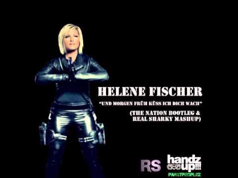 Helene Fischer - Und Morgen Früh Küss Ich Dich Wach (The Nation Bootleg & Real Sharky Mashup)
