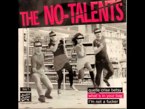 The No-Talents - Quelle Crise Betsy / What's In Your Bag / I'm Not A Fucker