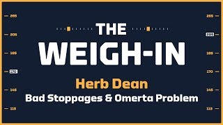 Herb Dean, Bad Stoppages And The Omerta Problem | The Weigh-In: Episode 449