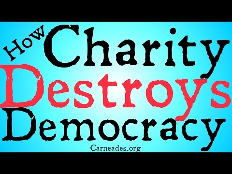 How Charity Destroys Democracy (Applied Ethics)