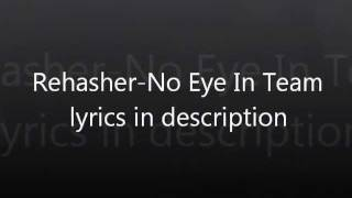 Rehasher-No Eye In Team (LYRICS IN DESC)