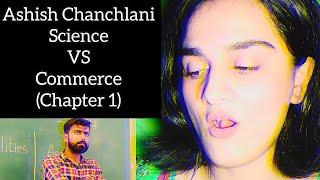 ASHISH CHANCHLANI: SCIENCE VS COMMERCE (CHAPTER 1) | MERI REACTION