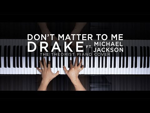 Drake Ft. Michael Jackson - Don't Matter To Me | The Theorist Piano Cover