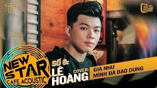 Giá Như Mình Đã Bao Dung (Cover) - Lê Hoàng | Gala Nhạc Việt - Newstar Cafe Acoustic #6