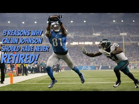 8 Reasons Why Calvin Johnson Should Have NEVER Retired