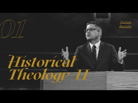 Lecture 1: Historical Theology II - Dr. Nathan Busenitz