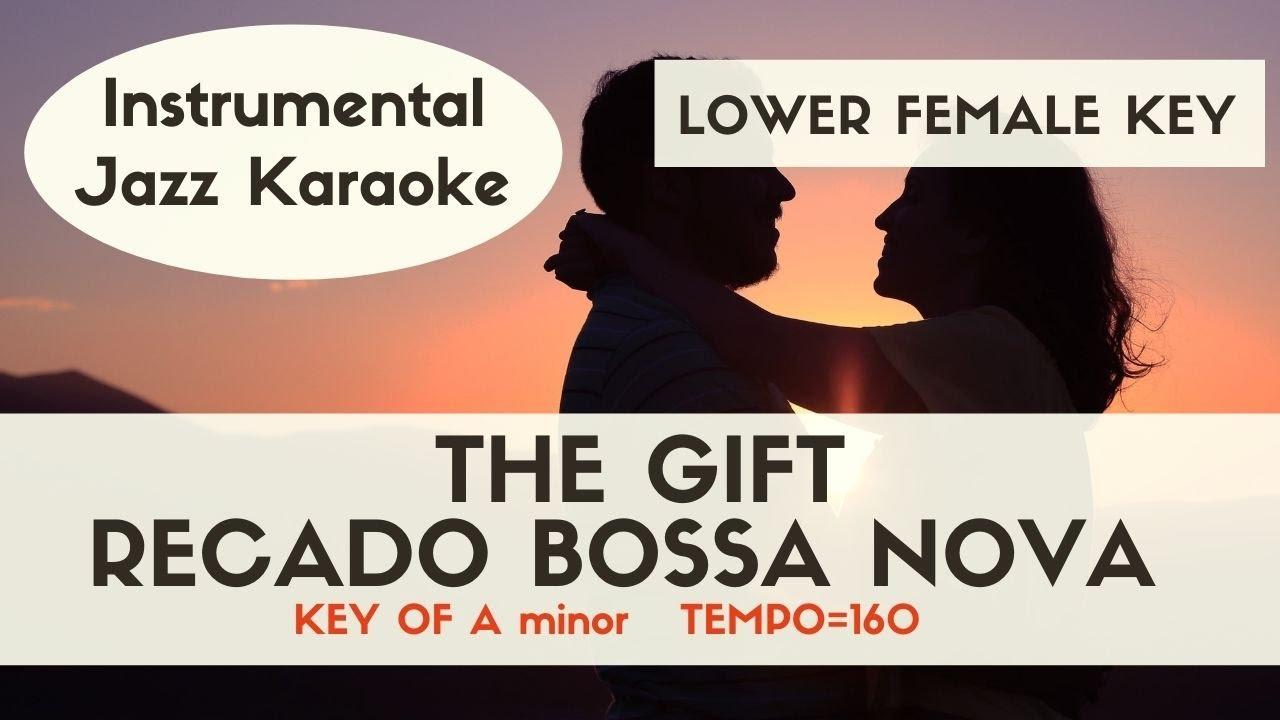 The gift (Recado Bossa Nova) - Bossa Nova Lower female key [Jazz Sing along instrumental KARAOKE]