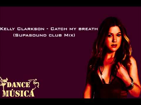 Kelly Clarkson - Catch My Breath (Supasound Club Mix )