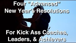 4 New Years Resolutions For Coaches, Leaders, And Achievers