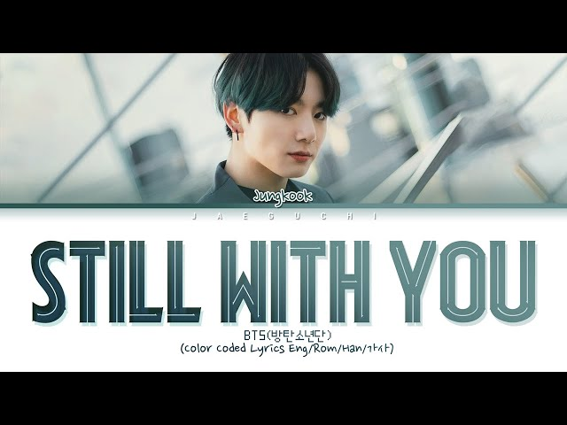 BTS Jungkook - Still With You lyrics (Eng/Rom/Han/가사)