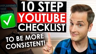 How to Be Consistent on YouTube — 10 Step YouTube Checklist