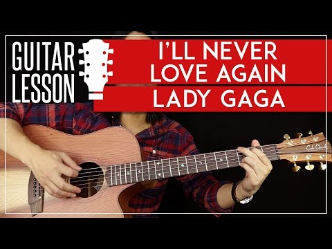 I'll Never Love Again Guitar Tutorial - Lady Gaga Guitar Lesson 🎸|No Capo + Chords + Guitar Cover|