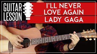 I'll Never Love Again Guitar Tutorial - Lady Gaga Guitar Lesson 🎸|No Capo + Chords + Guitar Cover|