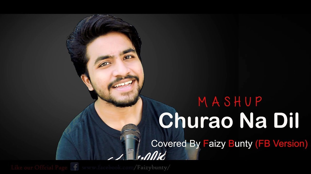 Download Churao Na Dil | Mashup | Cover | Faizy Bunty Rendition | Best Cover 2017 |