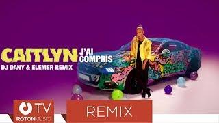 Caitlyn - J'ai Compris | DJ DANY & Elemer Remix