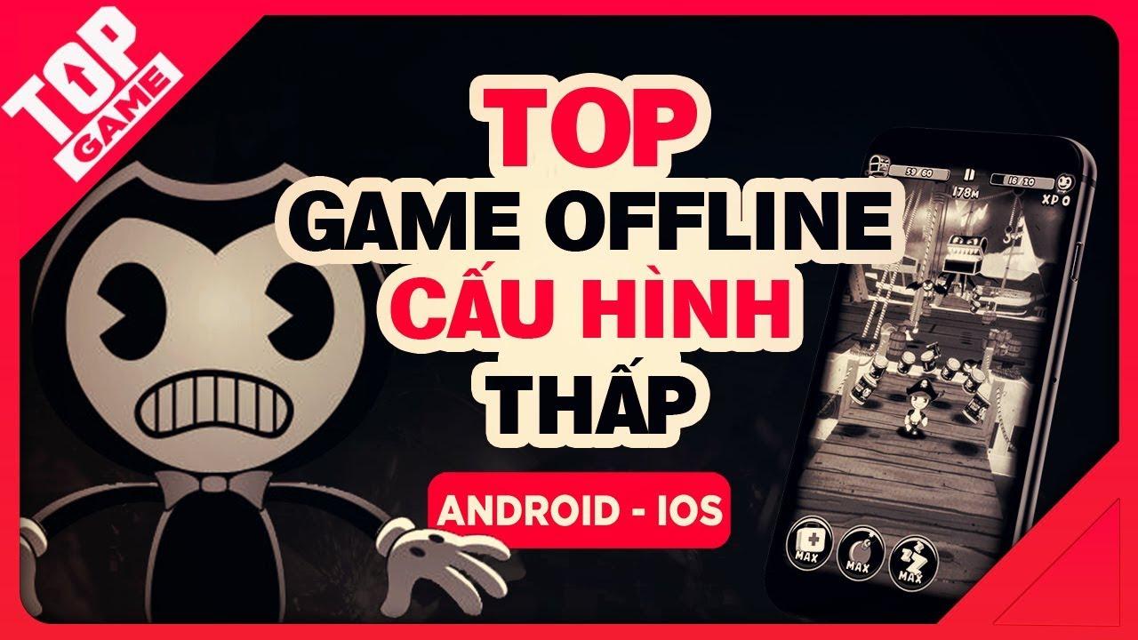 [Topgame] Top game offline mobile mới cấu hình nhẹ dung lượng thấp 2018 | Phần 4