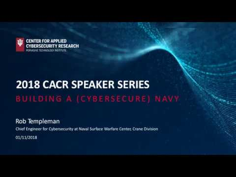"2017/18 CACR Security Speaker-Rob Templeman: "" Building a ( Cybersecure) Navy"""