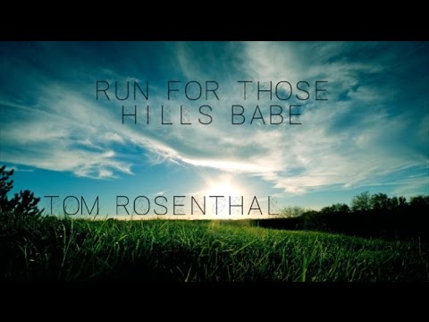 Tom Rosenthal - Run For Those Hills, Babe