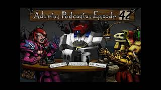 Adeptus Podcastus   A Warhammer 40K Podcast   Episode 42