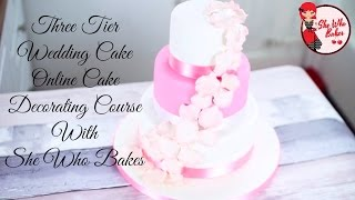 Three Tier Wedding Cake Online Cake Decorating Course with She Who Bakes