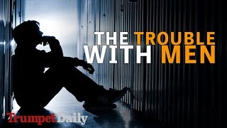 The Trouble With Men | The Trumpet Daily